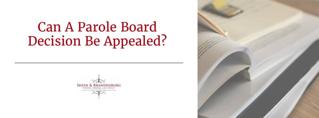 Can A Parole Board Decision Be Appealed? | Federal Criminal