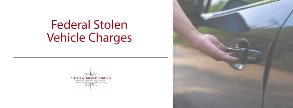 Federal Stolen Vehicle Charges | Federal Criminal Law Center