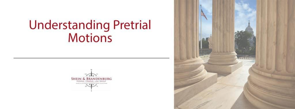 Understanding Pretrial Motions | Federal Criminal Law Center