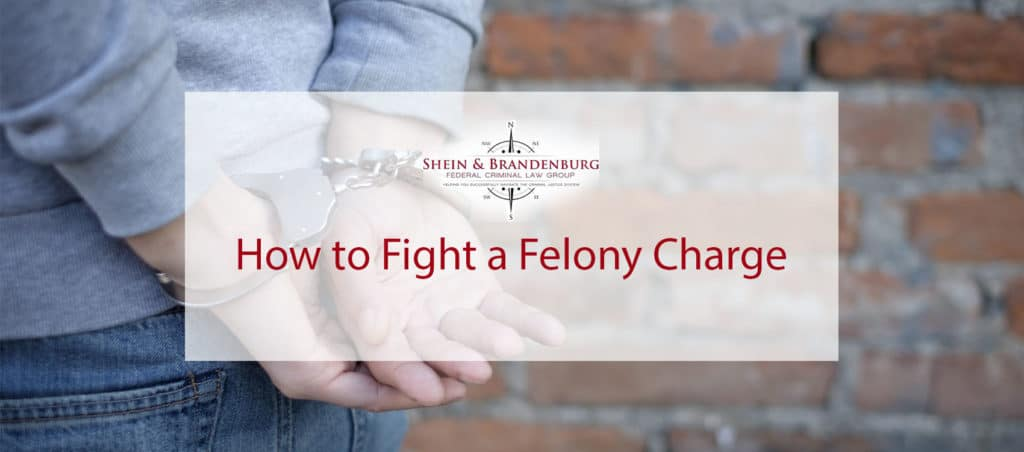 How to Fight a Felony Charge | Federal Criminal Law Center