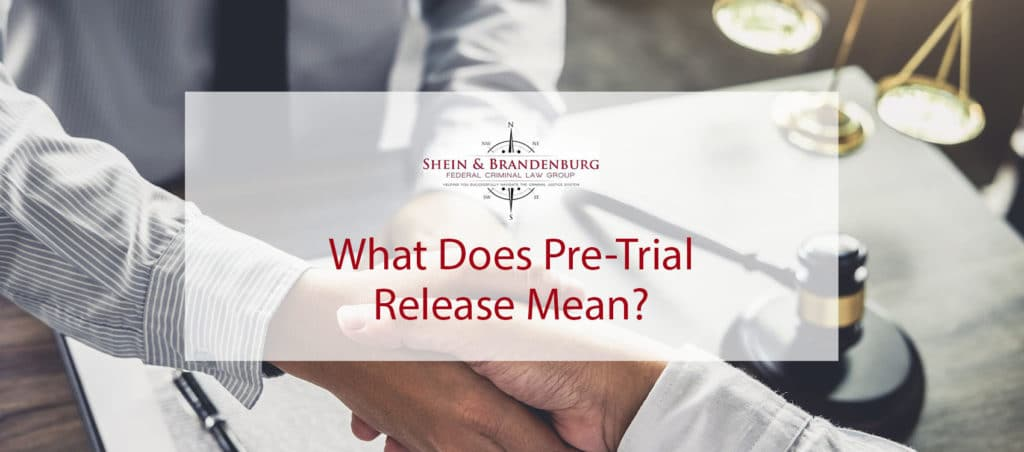 What Does Pre-Trial Release Mean? | Federal Criminal Law Center